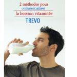 Le secret de la boisson TREVO pour avoir la grosse patate ! + 2 méthodes pour commercialiser une boisson vitaminée