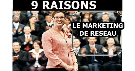 Pourquoi adopter le marketing de réseau 9 raisons