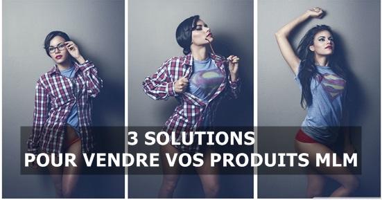 3 solutions vendre vos produits mlm