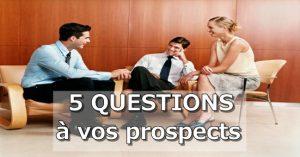 5 questions à vos prospects