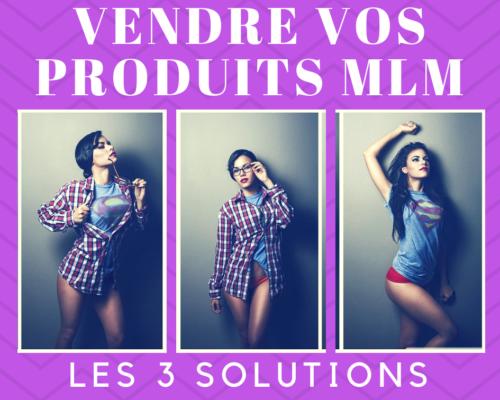 3 solutions vendre vos produits mlm - www.reussirsonmlm.com