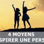 4 moyens d'inspirer une personne dans votre vie personnelle ou professionnelle