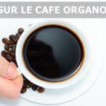 Produit phare Organo : le café santé Organo Gold est-il bon ? Vos 3 premiers clients avec la technique suivante…