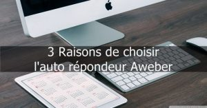 auto répondeur Aweber 3 raisons