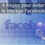 Les 4 règles à suivre impérativement pour éviter le blocage Facebook