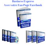 Business Express Facebook : Créez et Monétisez votre Fan Page Professionnelle…