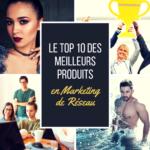 Découvrez le Top 10 des meilleurs produits en marketing de réseau