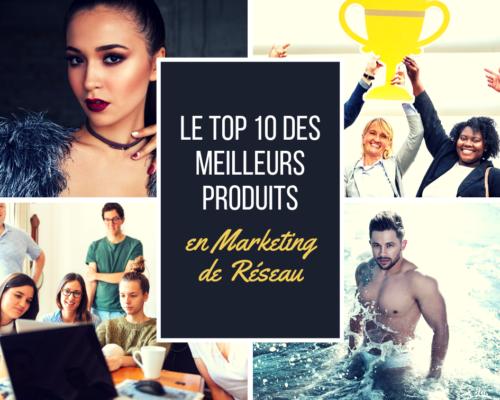 Top 10 des meilleurs produits MLM Marketing de Réseau - www.reussirsonmlm.com